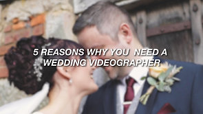 5 REASONS WHY YOU NEED A WEDDING VIDEOGRAPHER