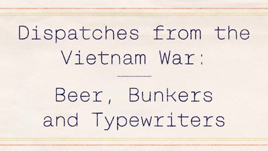 Dispatches from the Vietnam War: Beer, Bunkers and Typewriters (Trailer)