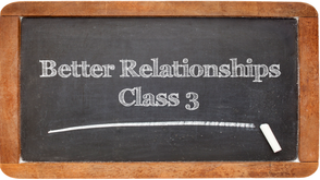Better Relationships Class 3