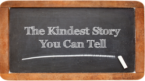 The Kindest Story You Can Tell