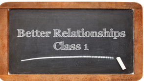 Better Relationships Class 1