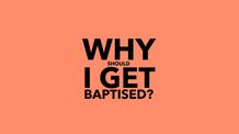 Why Should I Get Baptised?