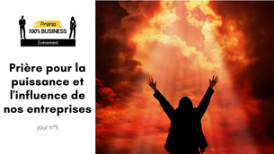 Prière pour la puissance et l'influence de nos entreprises