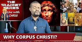 WHY CORPUS CHRISTI ?