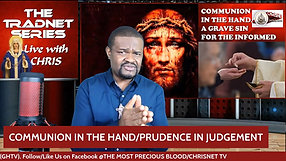 THE SACRAMENTS _Communion In The Hand_Prudence In Judgement_(Warnings From Hell, Part 13)
