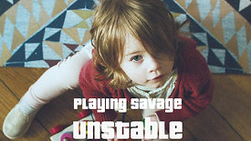 Playing Savage // Unstable