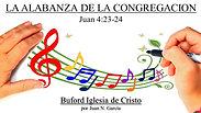 """""""La Alabanza en la Congregacion"""" (Juan 4:20-24) por Juan N Garcia"""