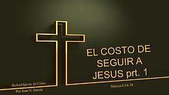 """""""El Costo de Seguir a Jesus"""" prt. 1 (Mr. 8:34-38) por Juan N. García"""