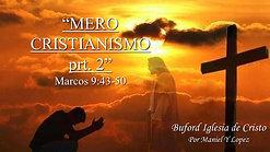 """Mero Cristianismo prt. 2"" (Marcos 9:43-50) por Maniel Lopez"