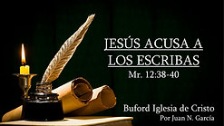 Jesus acusa a los Escribas (Mr. 12:38-40) por Juan N. Garcia