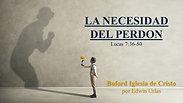 """""""La Necesidad del Perdón"""" (Lucas 7:36-50) por Edwin Urias"""
