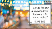 """""""Ay de los que a lo malo dicen bueno, y a lo bueno, malo!"""" (Isa. 5:20) por Giovany Carruyo"""