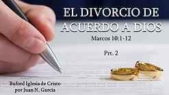 """""""El Divorcio de acuerdo a Dios prt. 2"""" (Mr. 10:1-12) por Juan N. Garcia"""