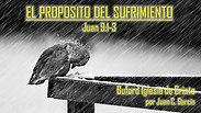 El Proposito del Sufrimiento (Juan 9:1-3) por Juan Carlos Garcia