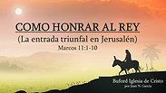 """""""Como Honrar al Rey de reyes"""" (Marcos 11:1-10) por Juan N. Garcia"""