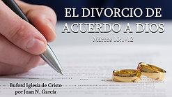 """""""El Divorcio de Acuerdo a Dios"""" prt. 1 (Marcos 10:1-12) por Juan N. Garcia"""