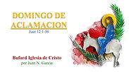 """""""Domingo de Aclamacion"""" (Juan 12:1-36) por Juan N. Garcia"""