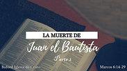 La muerte de Juan el Bautista prt. 2 (Mr. 6:21-29) por Juan N. Garcia