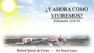"""""""Y Ahora Como Viviremos? (Ecl. 12:9-14) por Maniel Lopez"""