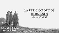 La Peticion de dos Hermanos (Mr. 10:35-45) por Juan N. Garcia
