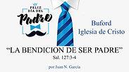 """""""La Bendicion de ser Padre"""" (Sal. 127:3-4) por Juan N. Garcia"""