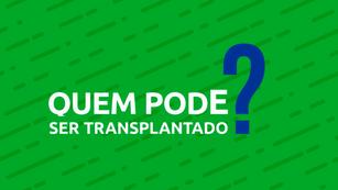 TV CCR | QUEM PODE SER TRANSPLANTADO
