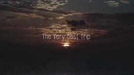 The Very Best Trip