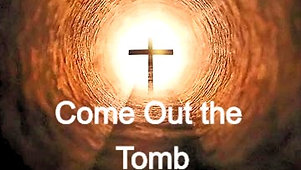 Come Out the Tomb