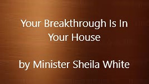 Your Breakthrough Is In Your House