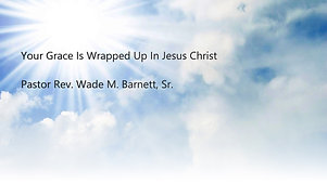 Your Grace Is Wrapped Up In Jesus Christ