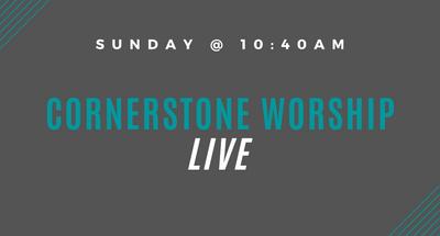 Cornerstone Worship Live