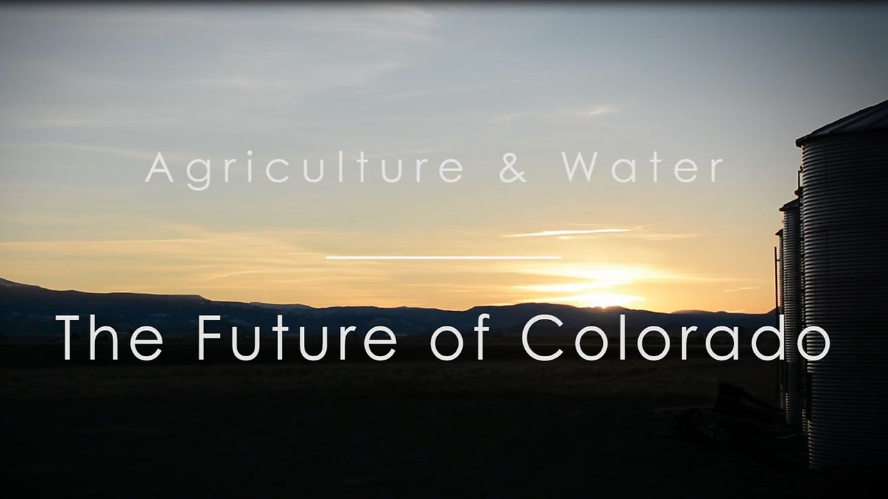Agriculture and Water; The Future of Colorado