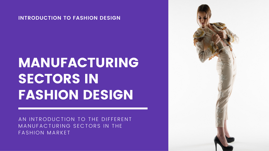 Manufacturing Sectors in Fashion Design