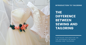 Difference between Sewing and Tailoring