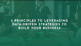 3 principles of leveraging data-driven strategies to build your business