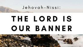 The Lord Is Our Banner