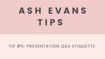 Tip 5 - Presentation Q&A etiquette