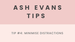 Tip 4 - Minimise distractions