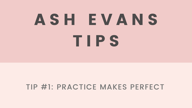 Tip 1 - Practice makes perfect