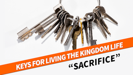 Keys For Kingdom Living:  Sacrifice