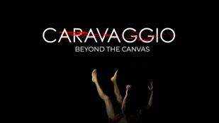 Caravaggio - Beyond the Canvas