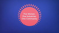 Five Women. Five Industries. One Community.
