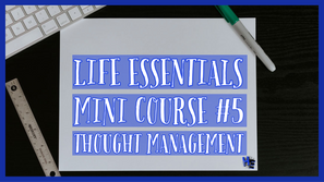 Life Essentials #5 Thought Management