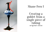 Demo 9 original voice Shane 1 Making a goblet from a single piece of tubing