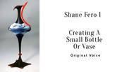 Demo 5 original voice  Shane 1 Making A Small Bottle Or Vase