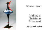 Demo 4 Shane 1 Revisiting Demo 1's Bubble and Making a Christmas Ornament_original voice