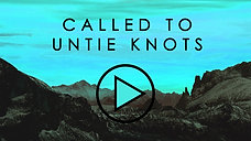 """08.16.20 - """"Called to Untie Knots"""""""