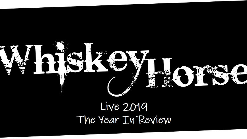 Whiskey Horse Live 2019 - The Year In Review