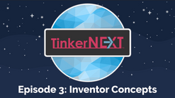 TinkerNEXT Episode 3 - Inventor Concepts