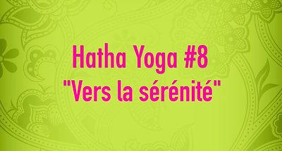 Hatha Yoga #8 - Vers la sérénité